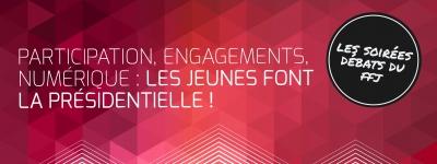 Les soirées débats du FFJ – Participation, engagements, numérique : les jeunes font la présidentielle !
